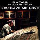Badar ft Duncan Morley - You Gave Me Love