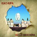 Kachupa - Giù La Maschera